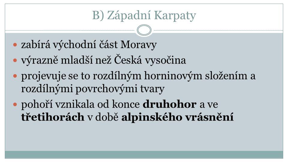B) Západní Karpaty zabírá východní část Moravy výrazně mladší než Česká vysočina projevuje se to rozdílným horninovým složením a rozdílnými povrchovým