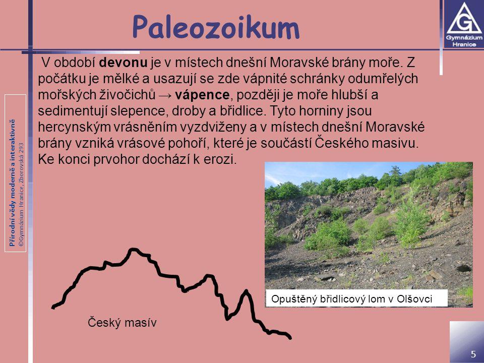 Přírodní vědy moderně a interaktivně ©Gymnázium Hranice, Zborovská 293 Paleozoikum V období devonu je v místech dnešní Moravské brány moře. Z počátku