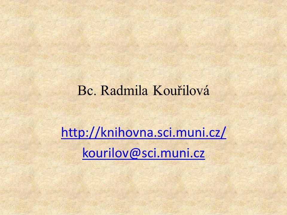 Bc. Radmila Kouřilová http://knihovna.sci.muni.cz/ kourilov@sci.muni.cz