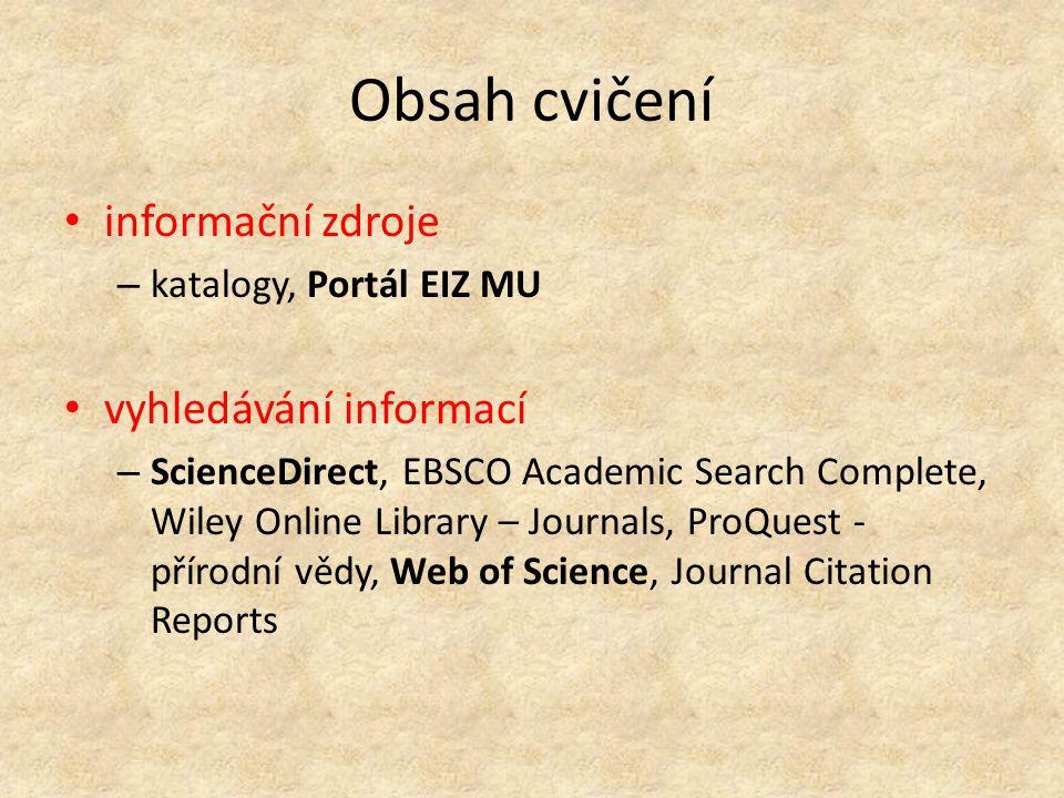 Obsah cvičení informační zdroje – katalogy, Portál EIZ MU vyhledávání informací – ScienceDirect, EBSCO Academic Search Complete, Wiley Online Library