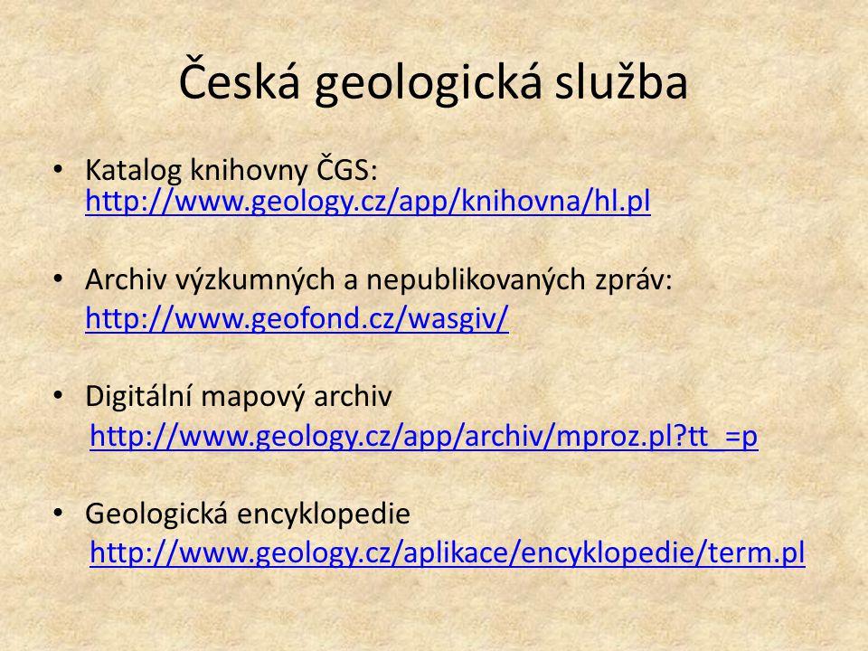 Česká geologická služba Katalog knihovny ČGS: http://www.geology.cz/app/knihovna/hl.pl http://www.geology.cz/app/knihovna/hl.pl Archiv výzkumných a ne