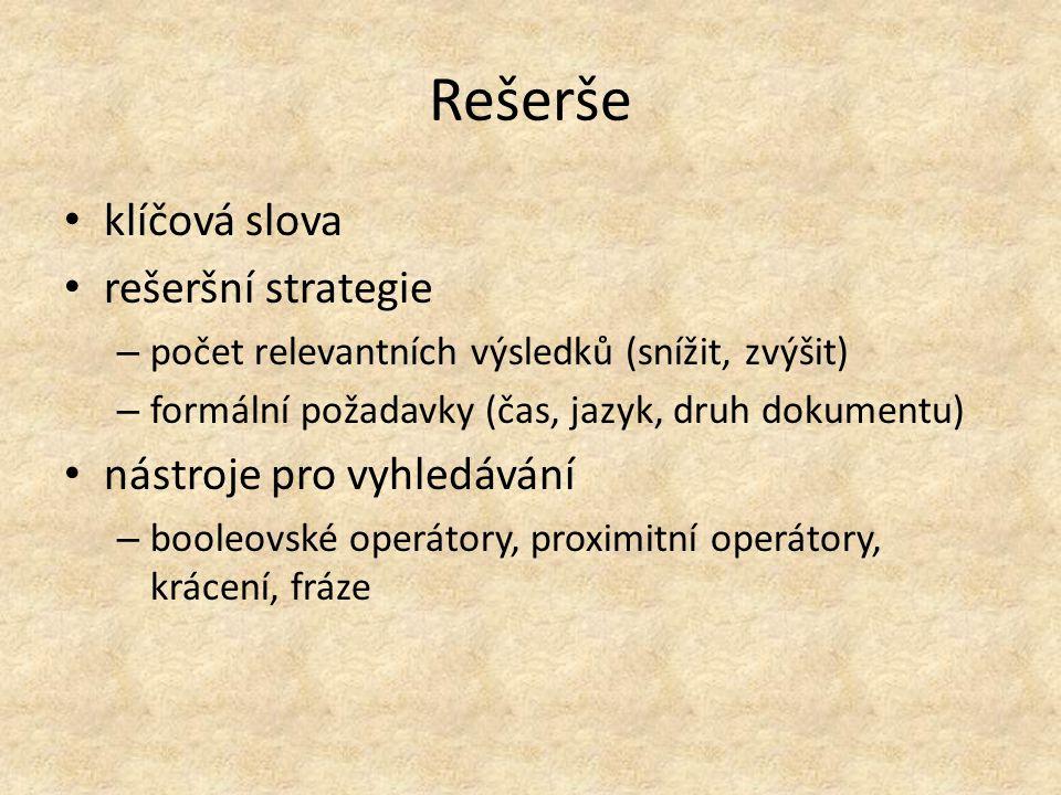 Rešerše klíčová slova rešeršní strategie – počet relevantních výsledků (snížit, zvýšit) – formální požadavky (čas, jazyk, druh dokumentu) nástroje pro