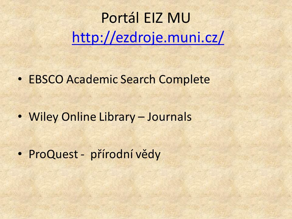 Portál EIZ MU http://ezdroje.muni.cz/http://ezdroje.muni.cz/ EBSCO Academic Search Complete Wiley Online Library – Journals ProQuest - přírodní vědy