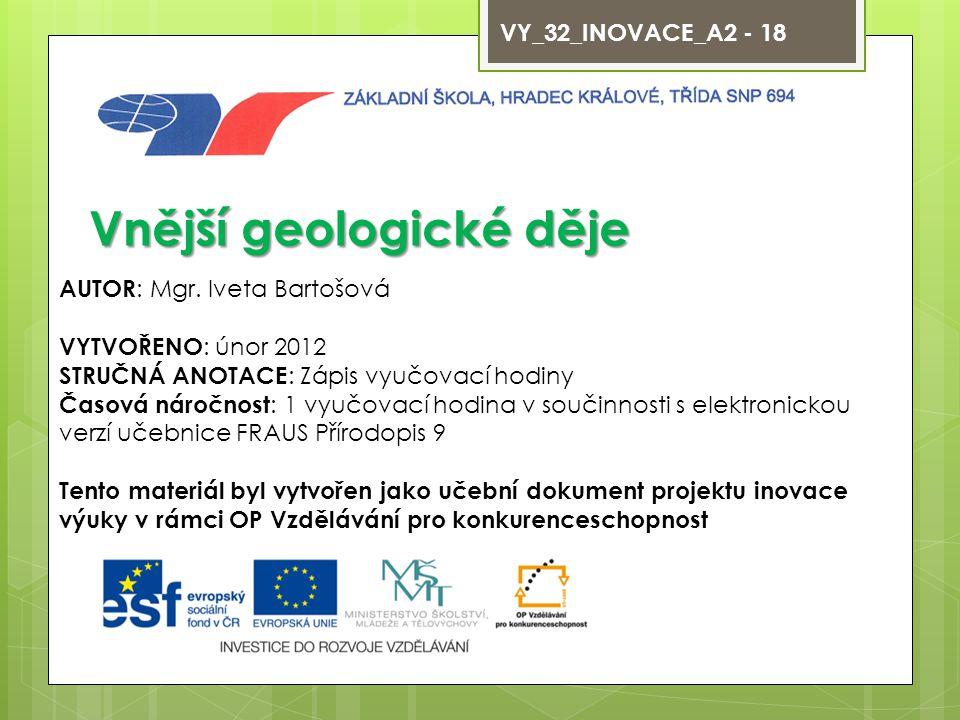 VY_32_INOVACE_A2 - 18 Vnější geologické děje AUTOR : Mgr. Iveta Bartošová VYTVOŘENO : únor 2012 STRUČNÁ ANOTACE : Zápis vyučovací hodiny Časová náročn