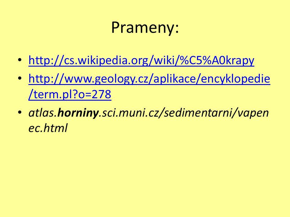 Prameny: http://cs.wikipedia.org/wiki/%C5%A0krapy http://www.geology.cz/aplikace/encyklopedie /term.pl?o=278 http://www.geology.cz/aplikace/encyklopedie /term.pl?o=278 atlas.horniny.sci.muni.cz/sedimentarni/vapen ec.html