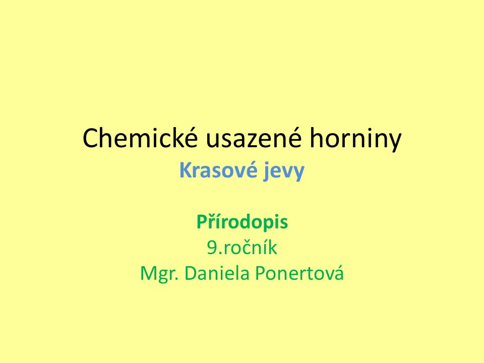 Chemické usazené horniny Krasové jevy Přírodopis 9.ročník Mgr. Daniela Ponertová