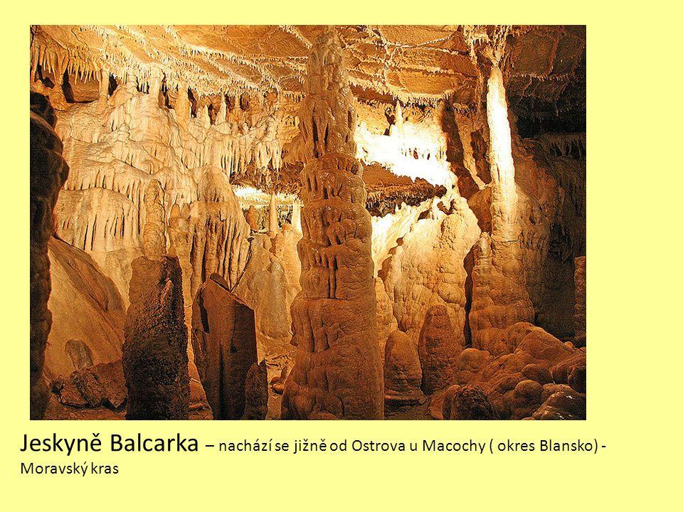 Jeskyně Balcarka – nachází se jižně od Ostrova u Macochy ( okres Blansko) - Moravský kras