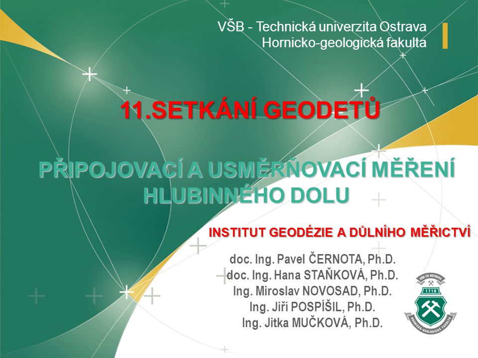 www.hgf.vsb.cz VŠB - Technická univerzita Ostrava Hornicko-geologická fakulta doc. Ing. Pavel ČERNOTA, Ph.D. doc. Ing. Hana STAŇKOVÁ, Ph.D. Ing. Miros