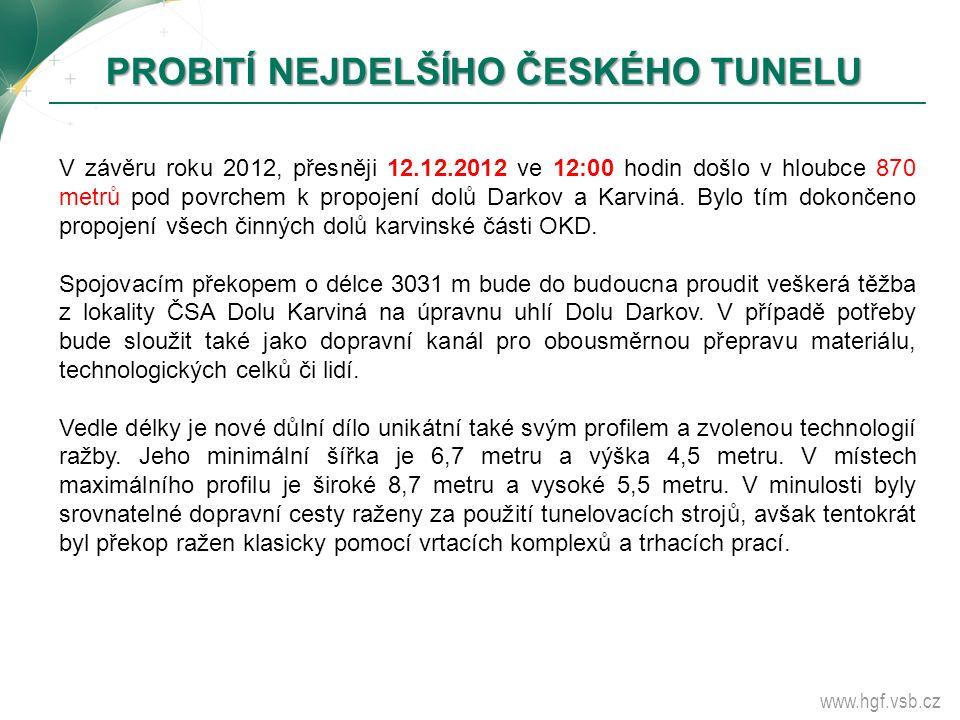 www.hgf.vsb.cz PROBITÍ NEJDELŠÍHO ČESKÉHO TUNELU V závěru roku 2012, přesněji 12.12.2012 ve 12:00 hodin došlo v hloubce 870 metrů pod povrchem k propo