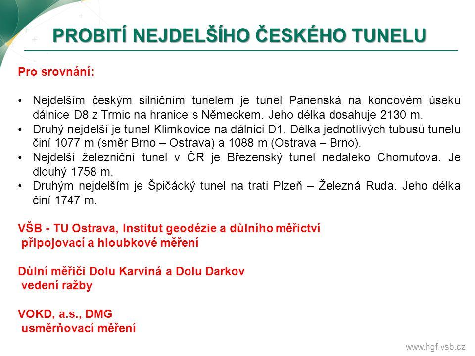 www.hgf.vsb.cz Pro srovnání: Nejdelším českým silničním tunelem je tunel Panenská na koncovém úseku dálnice D8 z Trmic na hranice s Německem. Jeho dél