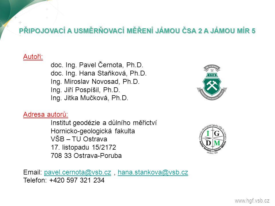 www.hgf.vsb.cz PŘIPOJOVACÍ A USMĚRŇOVACÍ MĚŘENÍ JÁMOU ČSA 2 A JÁMOU MÍR 5 Autoři: doc. Ing. Pavel Černota, Ph.D. doc. Ing. Hana Staňková, Ph.D. Ing. M