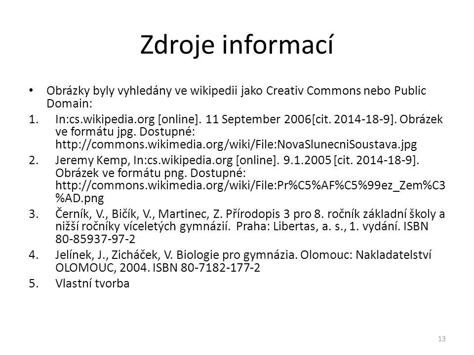 Zdroje informací Obrázky byly vyhledány ve wikipedii jako Creativ Commons nebo Public Domain: 1.In:cs.wikipedia.org [online]. 11 September 2006[cit. 2