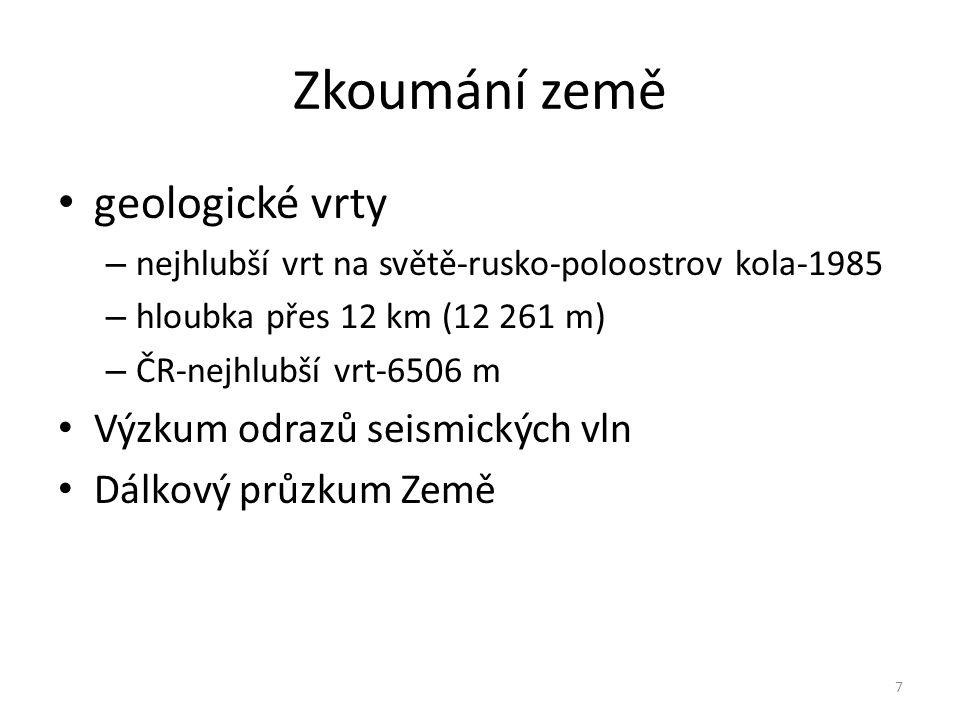 Zkoumání země geologické vrty – nejhlubší vrt na světě-rusko-poloostrov kola-1985 – hloubka přes 12 km (12 261 m) – ČR-nejhlubší vrt-6506 m Výzkum odr