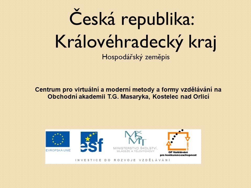Česká republika: Královéhradecký kraj Hospodářský zeměpis Centrum pro virtuální a moderní metody a formy vzdělávání na Obchodní akademii T.G. Masaryka