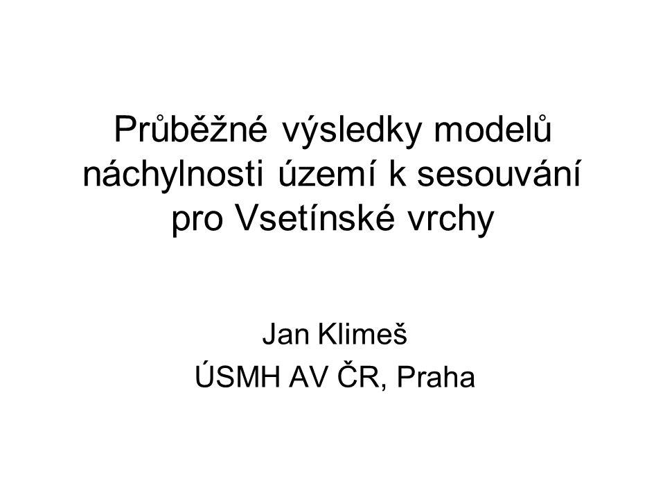 Průběžné výsledky modelů náchylnosti území k sesouvání pro Vsetínské vrchy Jan Klimeš ÚSMH AV ČR, Praha