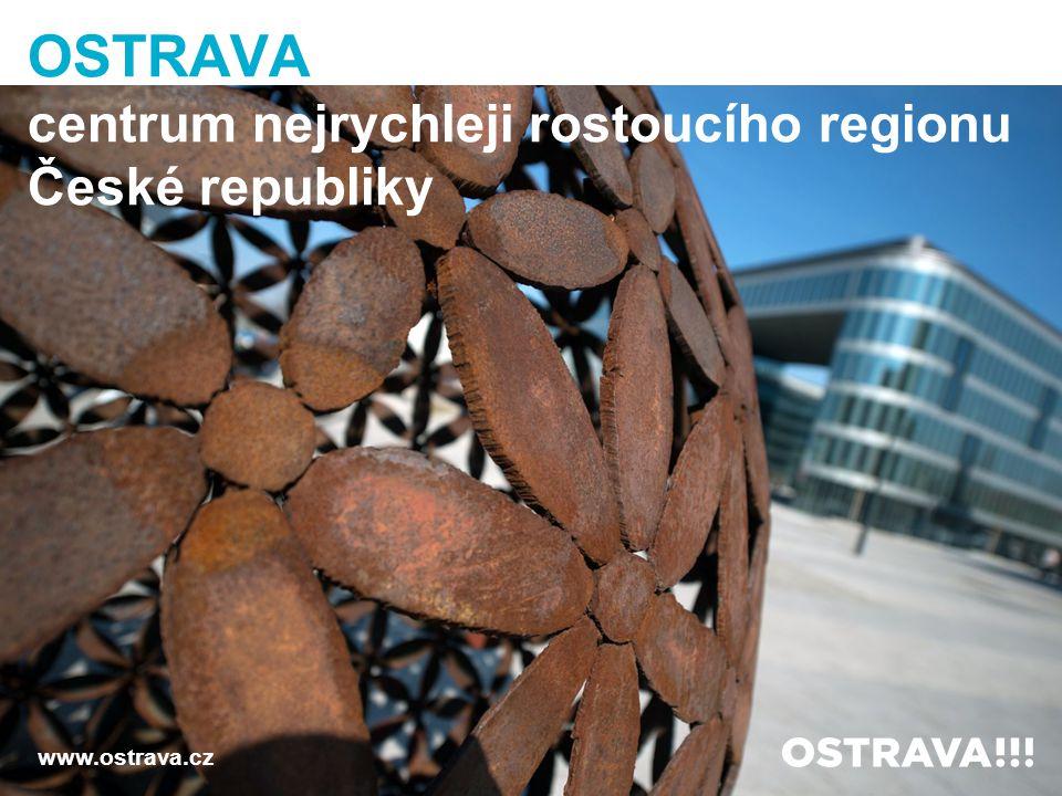 www.ostrava.cz OSTRAVA centrum nejrychleji rostoucího regionu České republiky