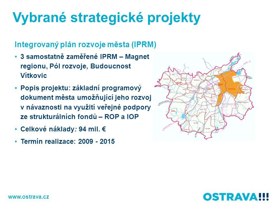 Vybrané strategické projekty Integrovaný plán rozvoje města (IPRM) 3 samostatně zaměřené IPRM – Magnet regionu, Pól rozvoje, Budoucnost Vítkovic Popis