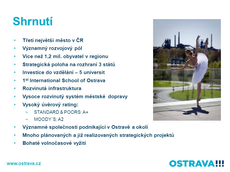 Shrnutí Třetí největší město v ČR Významný rozvojový pól Více než 1,2 mil. obyvatel v regionu Strategická poloha na rozhraní 3 států Investice do vzdě