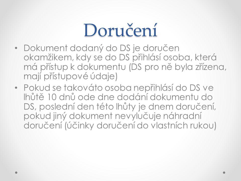Doručení Dokument dodaný do DS je doručen okamžikem, kdy se do DS přihlásí osoba, která má přístup k dokumentu (DS pro ně byla zřízena, mají přístupov