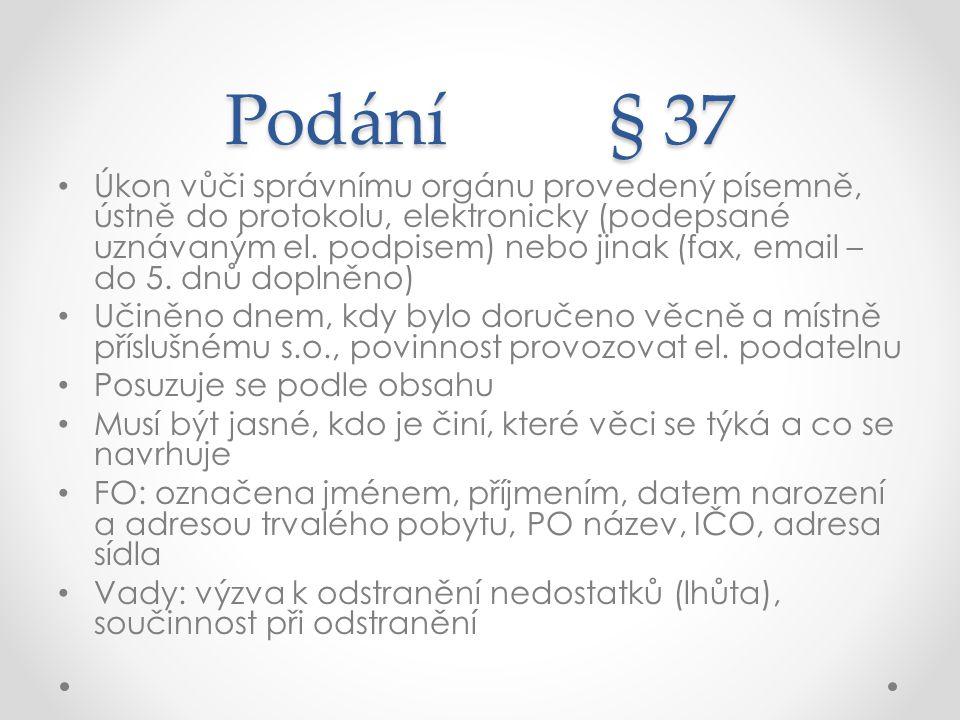 Podání § 37 Úkon vůči správnímu orgánu provedený písemně, ústně do protokolu, elektronicky (podepsané uznávaným el. podpisem) nebo jinak (fax, email –
