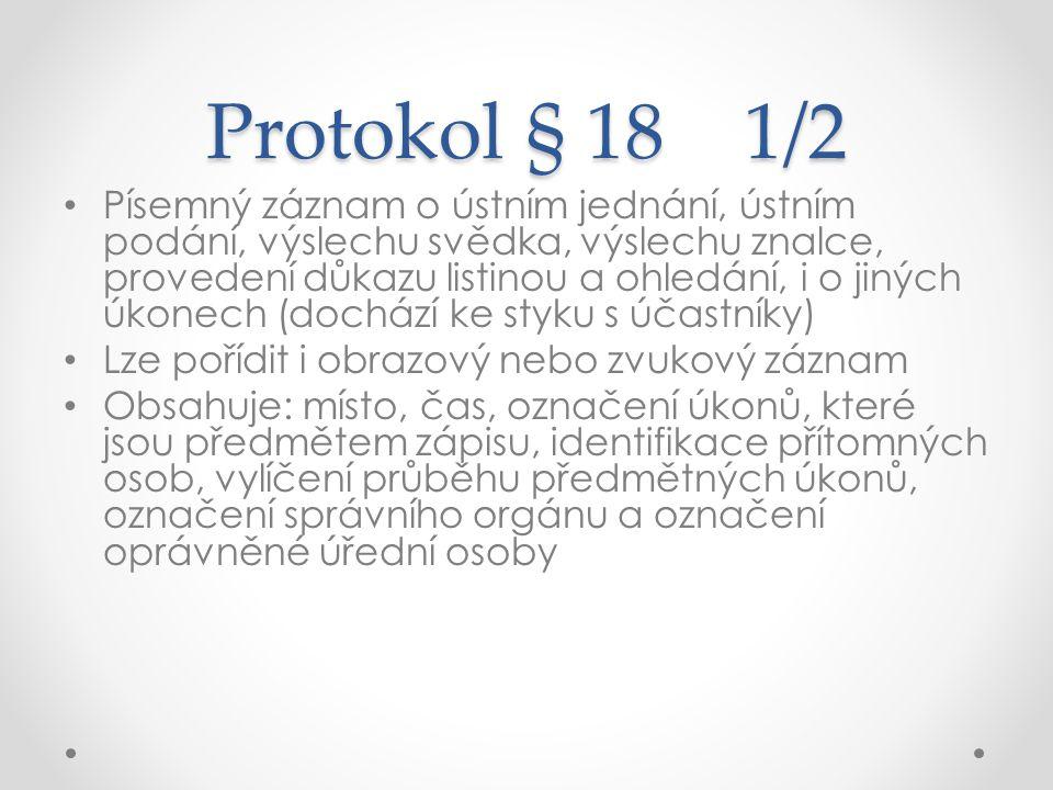 Protokol § 18 1/2 Písemný záznam o ústním jednání, ústním podání, výslechu svědka, výslechu znalce, provedení důkazu listinou a ohledání, i o jiných ú