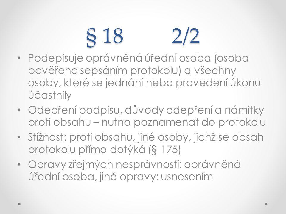 § 18 2/2 Podepisuje oprávněná úřední osoba (osoba pověřena sepsáním protokolu) a všechny osoby, které se jednání nebo provedení úkonu účastnily Odepře