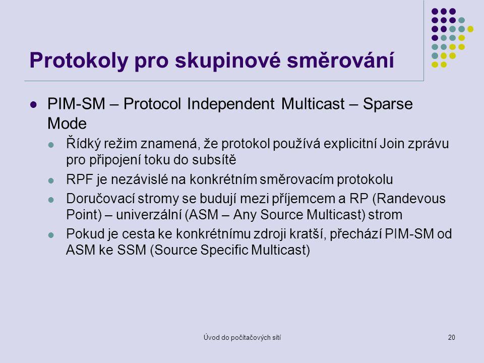 Úvod do počítačových sítí20 Protokoly pro skupinové směrování PIM-SM – Protocol Independent Multicast – Sparse Mode Řídký režim znamená, že protokol používá explicitní Join zprávu pro připojení toku do subsítě RPF je nezávislé na konkrétním směrovacím protokolu Doručovací stromy se budují mezi příjemcem a RP (Randevous Point) – univerzální (ASM – Any Source Multicast) strom Pokud je cesta ke konkrétnímu zdroji kratší, přechází PIM-SM od ASM ke SSM (Source Specific Multicast)