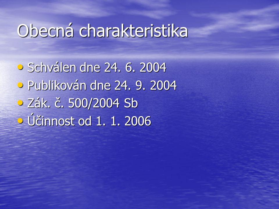 Obecná charakteristika Schválen dne 24. 6. 2004 Schválen dne 24. 6. 2004 Publikován dne 24. 9. 2004 Publikován dne 24. 9. 2004 Zák. č. 500/2004 Sb Zák