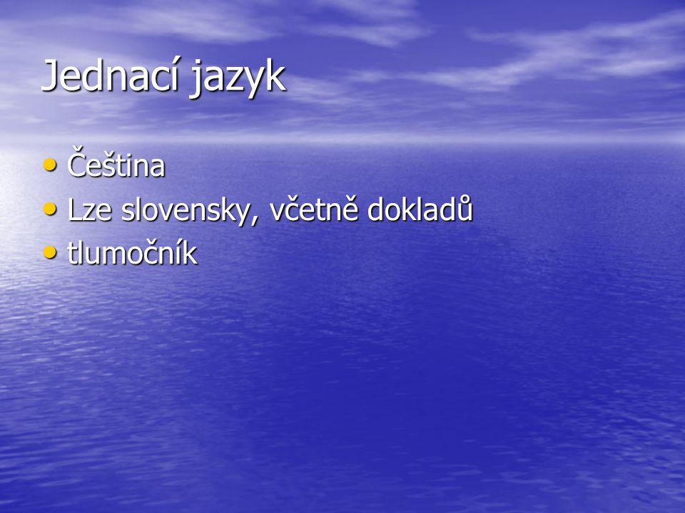 Jednací jazyk Čeština Čeština Lze slovensky, včetně dokladů Lze slovensky, včetně dokladů tlumočník tlumočník