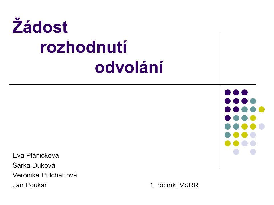 Žádost rozhodnutí odvolání Eva Pláničková Šárka Duková Veronika Pulchartová Jan Poukar1. ročník, VSRR
