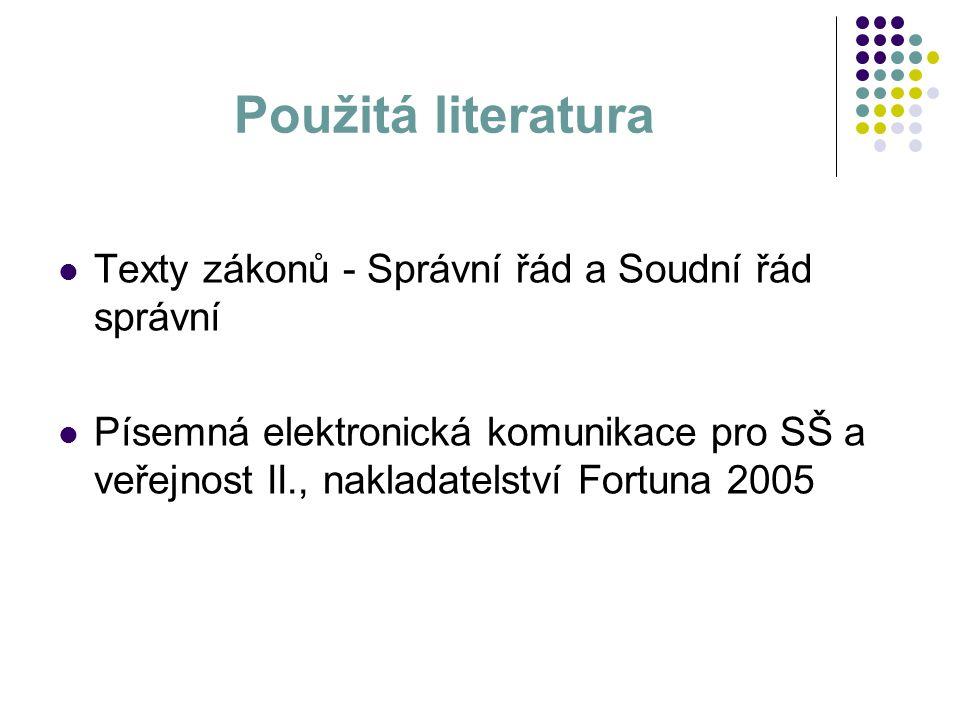 Použitá literatura Texty zákonů - Správní řád a Soudní řád správní Písemná elektronická komunikace pro SŠ a veřejnost II., nakladatelství Fortuna 2005