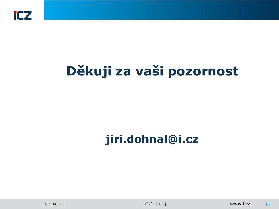www.i.cz DOKUMENT |DŮVĚRNOST | 12 Děkuji za vaši pozornost jiri.dohnal@i.cz