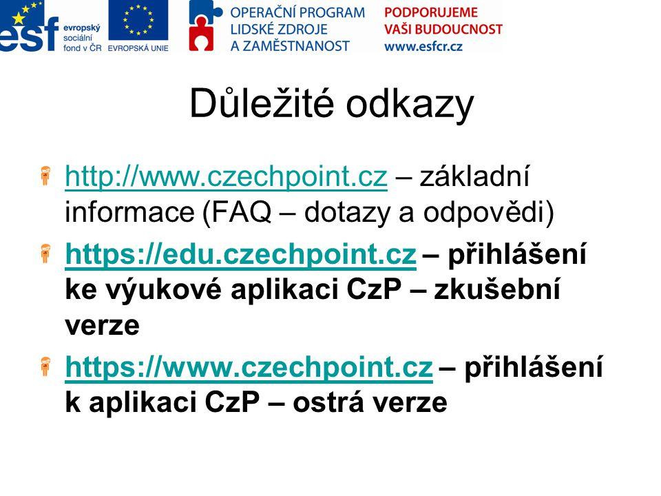 Důležité odkazy http://www.czechpoint.czhttp://www.czechpoint.cz – základní informace (FAQ – dotazy a odpovědi) https://edu.czechpoint.czhttps://edu.c