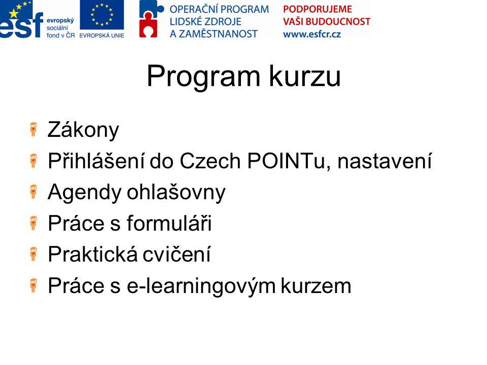 Program kurzu Zákony Přihlášení do Czech POINTu, nastavení Agendy ohlašovny Práce s formuláři Praktická cvičení Práce s e-learningovým kurzem