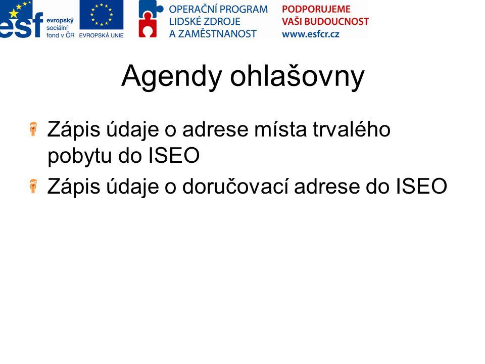 Agendy ohlašovny Zápis údaje o adrese místa trvalého pobytu do ISEO Zápis údaje o doručovací adrese do ISEO