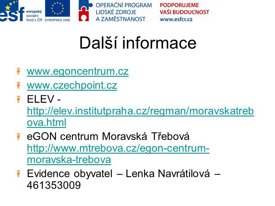 Další informace www.egoncentrum.cz www.czechpoint.cz ELEV - http://elev.institutpraha.cz/regman/moravskatreb ova.html http://elev.institutpraha.cz/reg