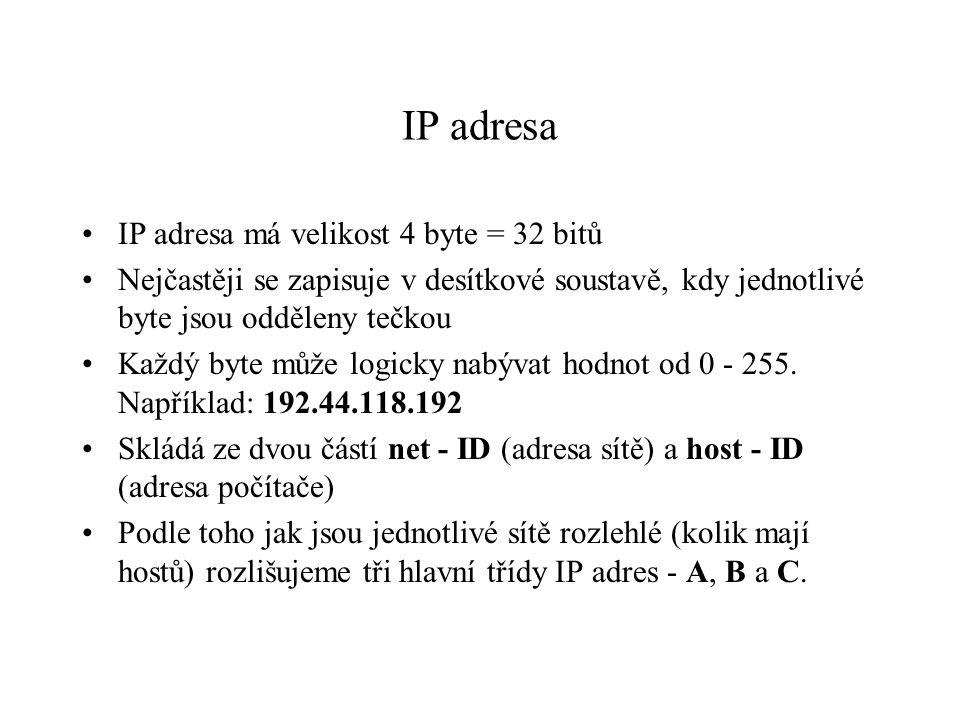 IP adresa IP adresa má velikost 4 byte = 32 bitů Nejčastěji se zapisuje v desítkové soustavě, kdy jednotlivé byte jsou odděleny tečkou Každý byte může logicky nabývat hodnot od 0 - 255.