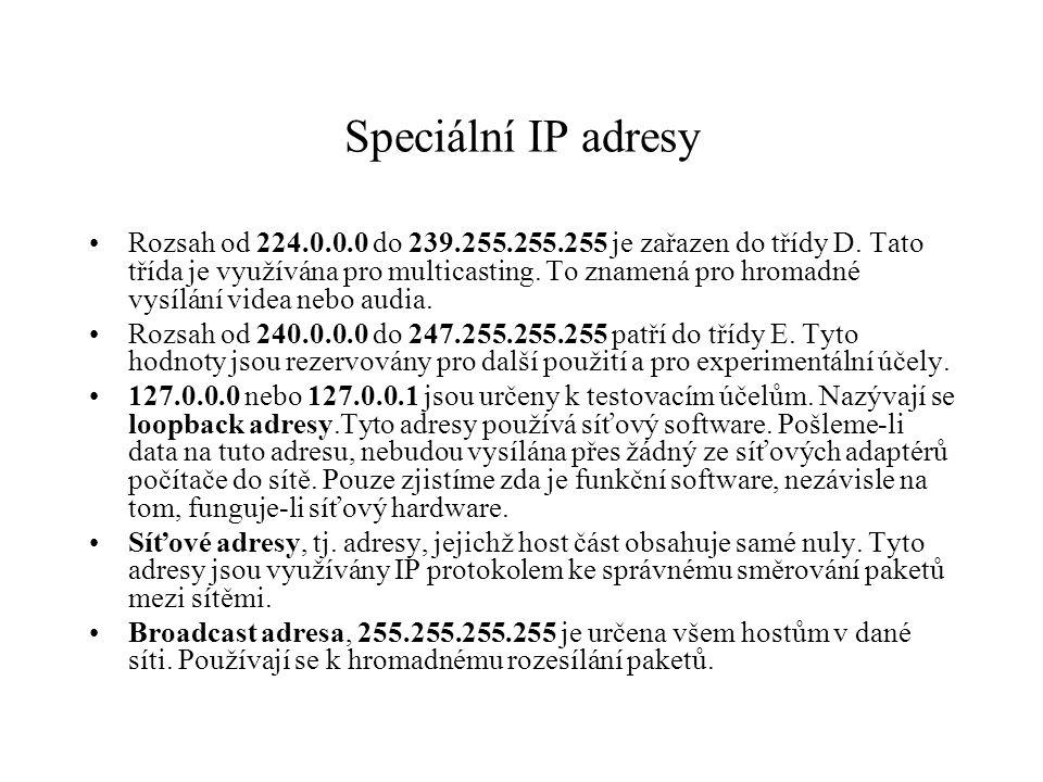 Speciální IP adresy Rozsah od 224.0.0.0 do 239.255.255.255 je zařazen do třídy D.