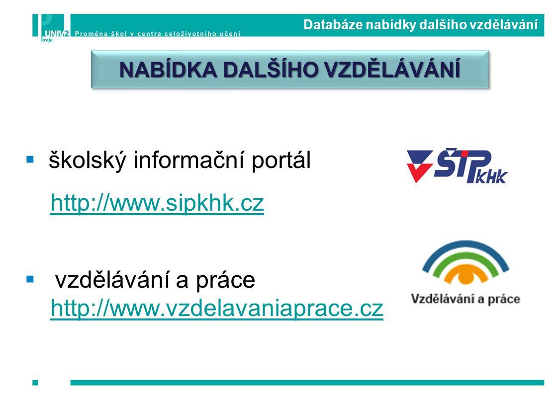 Databáze nabídky dalšího vzdělávání  školský informační portál http://www.sipkhk.cz  vzdělávání a práce http://www.vzdelavaniaprace.cz