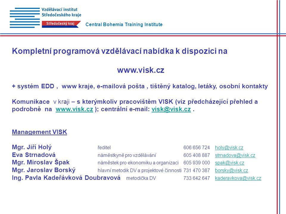 Kompletní programová vzdělávací nabídka k dispozici na www.visk.cz + systém EDD, www kraje, e-mailová pošta, tištěný katalog, letáky, osobní kontakty Komunikace v kraji – s kterýmkoliv pracovištěm VISK (viz předcházející přehled a podrobně na www.visk.cz ); centrální e-mail: visk@visk.cz.www.visk.czvisk@visk.cz Management VISK Mgr.