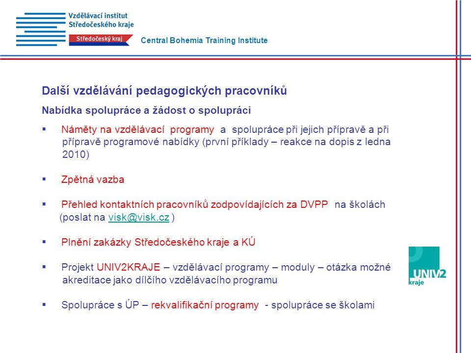 Další vzdělávání pedagogických pracovníků Nabídka spolupráce a žádost o spolupráci  Náměty na vzdělávací programy a spolupráce při jejich přípravě a při přípravě programové nabídky (první příklady – reakce na dopis z ledna 2010)  Zpětná vazba  Přehled kontaktních pracovníků zodpovídajících za DVPP na školách (poslat na visk@visk.cz )visk@visk.cz  Plnění zakázky Středočeského kraje a KÚ  Projekt UNIV2KRAJE – vzdělávací programy – moduly – otázka možné akreditace jako dílčího vzdělávacího programu  Spolupráce s ÚP – rekvalifikační programy - spolupráce se školami Central Bohemia Training Institute