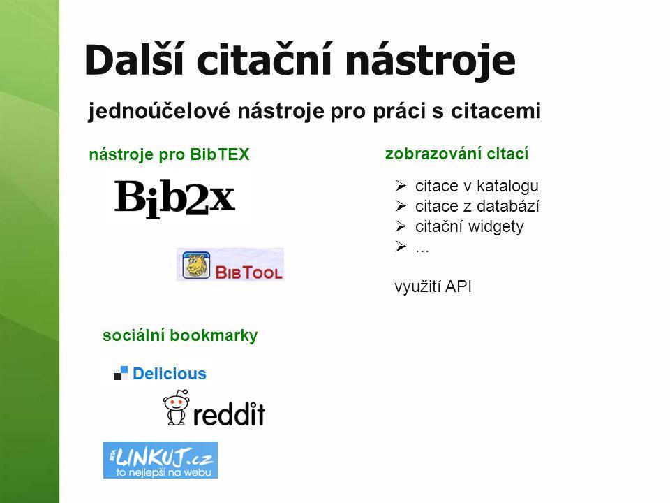 Další citační nástroje jednoúčelové nástroje pro práci s citacemi sociální bookmarky nástroje pro BibTEX zobrazování citací  citace v katalogu  cita