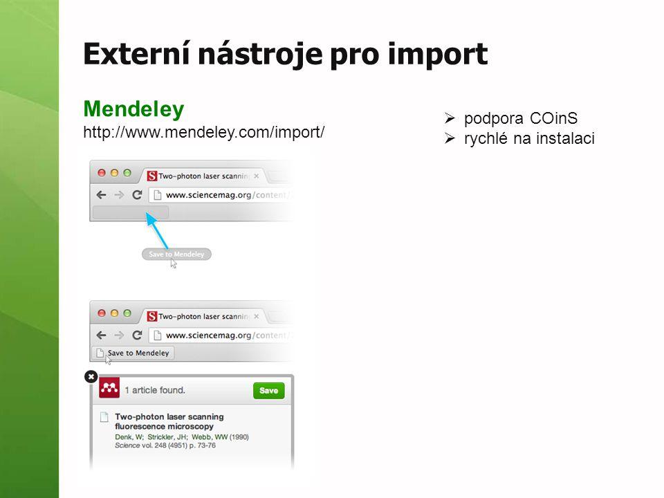 Externí nástroje pro import Mendeley http://www.mendeley.com/import/  podpora COinS  rychlé na instalaci