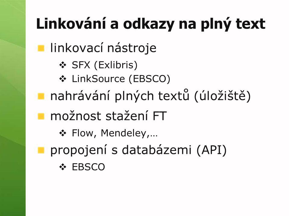 Linkování a odkazy na plný text linkovací nástroje  SFX (Exlibris)  LinkSource (EBSCO) nahrávání plných textů (úložiště) možnost stažení FT  Flow,