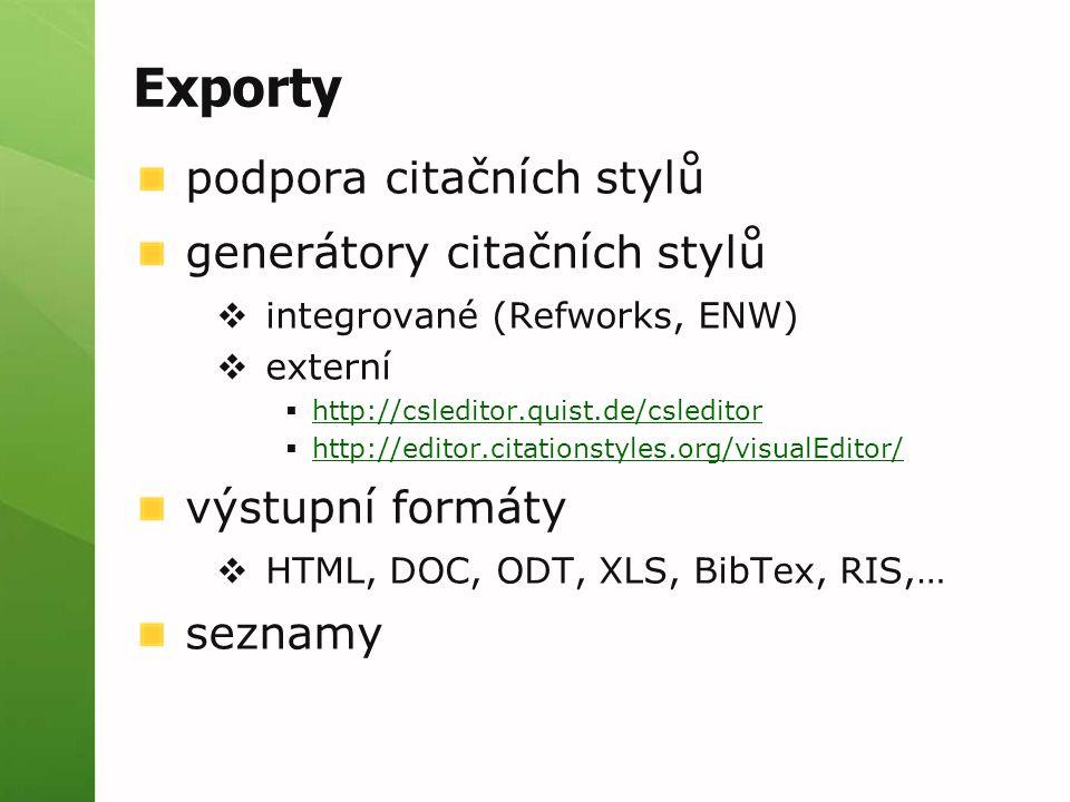 Exporty podpora citačních stylů generátory citačních stylů  integrované (Refworks, ENW)  externí  http://csleditor.quist.de/csleditor http://csledi