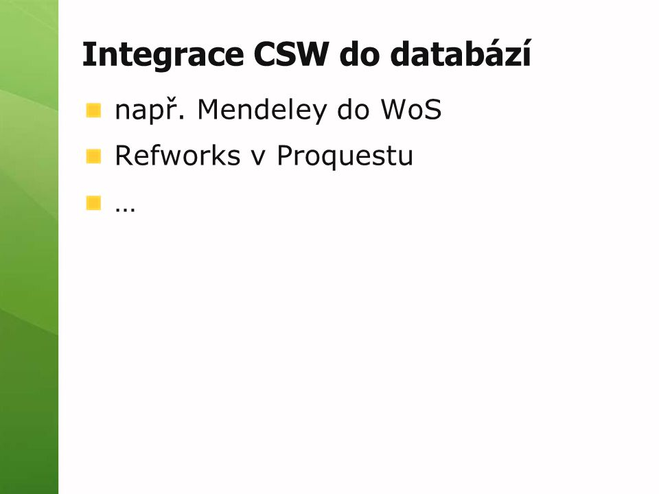 Integrace CSW do databází např. Mendeley do WoS Refworks v Proquestu …