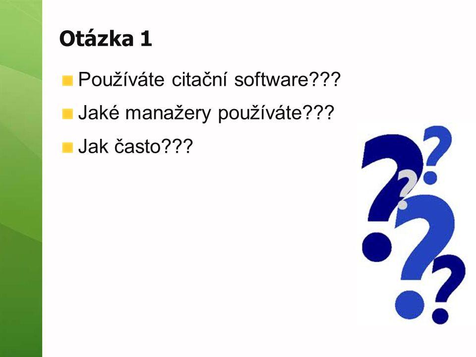 Otázka 1 Používáte citační software??? Jaké manažery používáte??? Jak často???