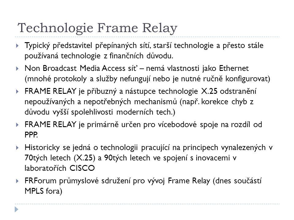 Technologie Frame Relay  Typický představitel přepínaných sítí, starší technologie a přesto stále používaná technologie z finančních důvodu.