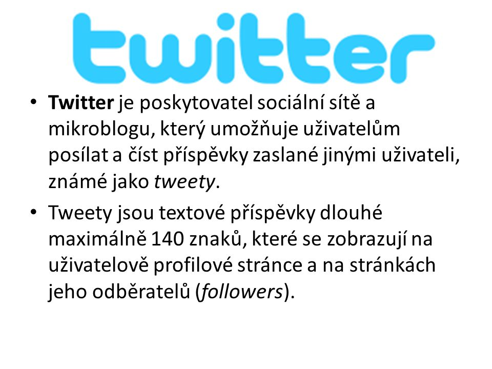 Twitter je poskytovatel sociální sítě a mikroblogu, který umožňuje uživatelům posílat a číst příspěvky zaslané jinými uživateli, známé jako tweety.
