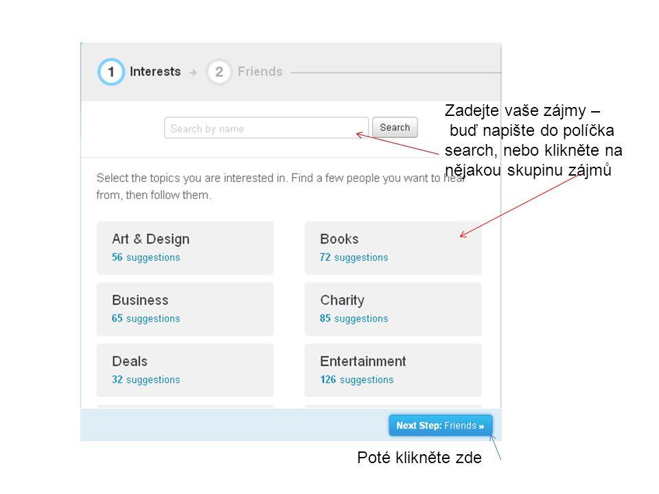 Zadejte vaše zájmy – buď napište do políčka search, nebo klikněte na nějakou skupinu zájmů Poté klikněte zde